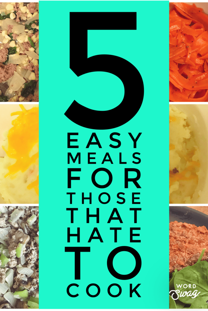 5 easy meals for those that hate to cook