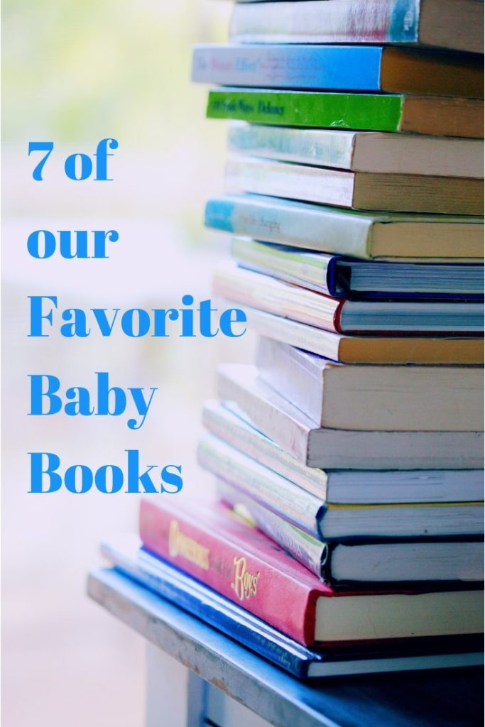 "a pile stack of childrens books with text ""7 of our favorite baby books"""