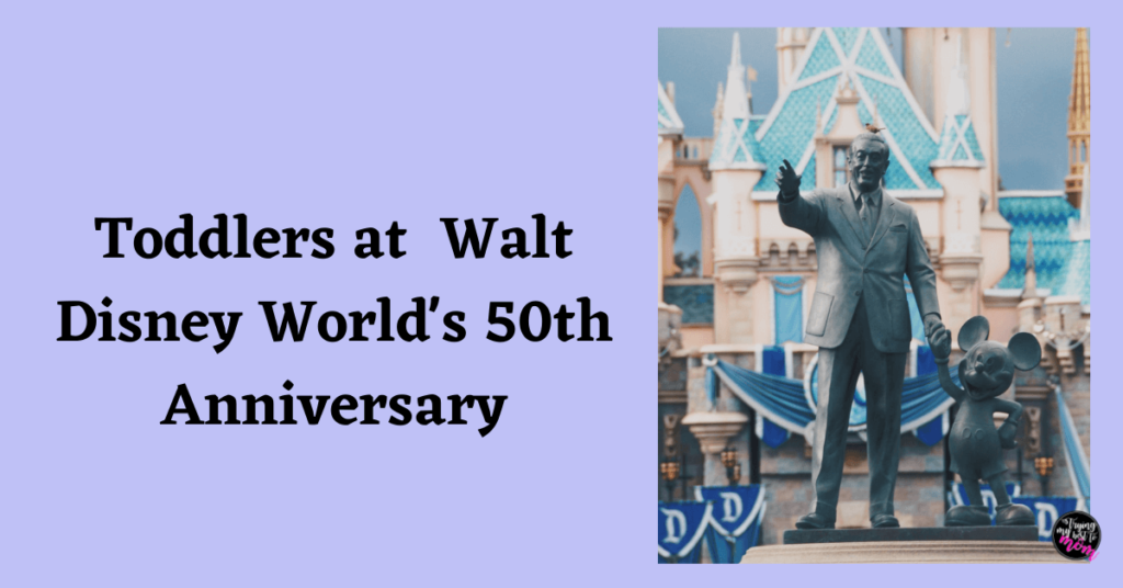walt disney and mickey statue in front of the castle at disneyworld with text toddlers at disneyworld's 50th anniversary