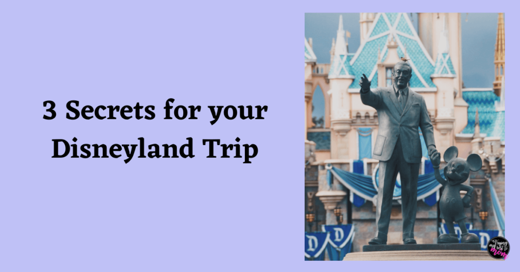 walt disney and mickey statue in front of the castle at disneyland with text 3 secrets for your disneyland trip