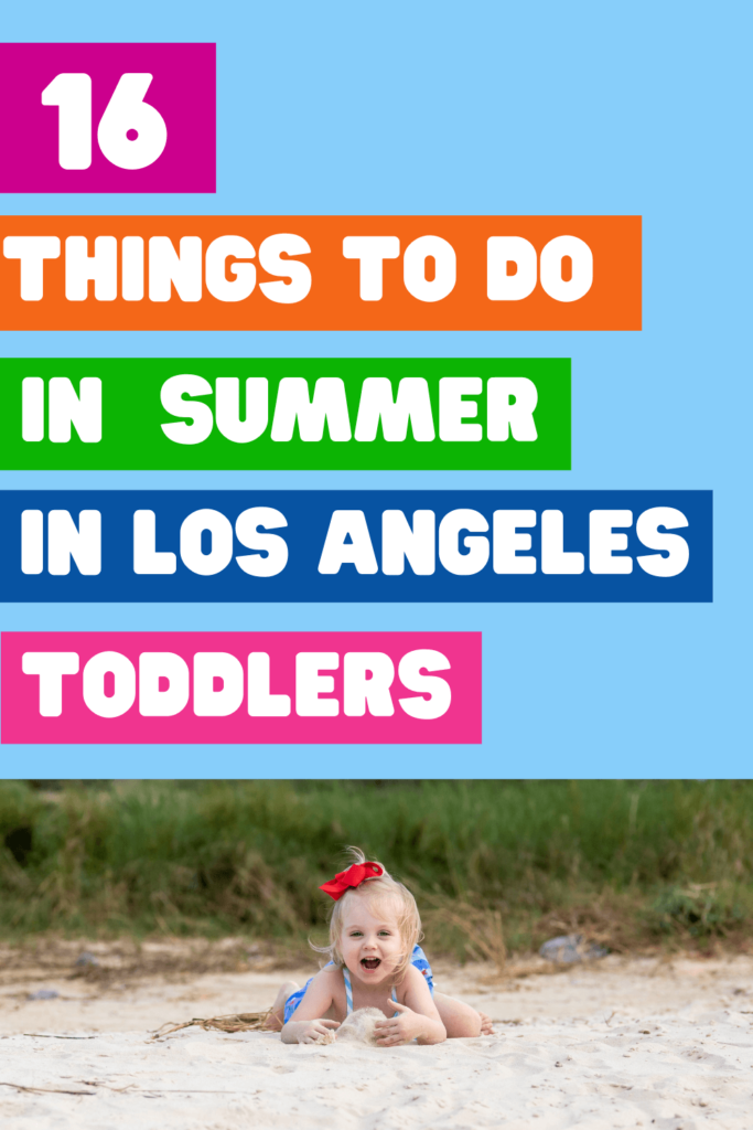 a toddler girl sitting in sand with text 16 things to do in summer in los angeles toddlers