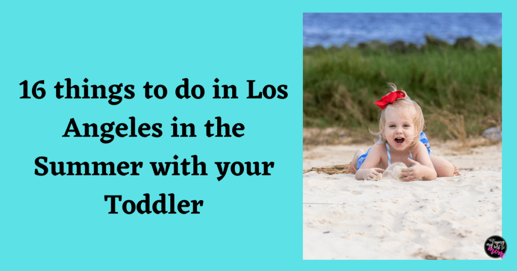 toddler girl sitting in sand with text 16 things to do in los angeles in the summer with your toddler
