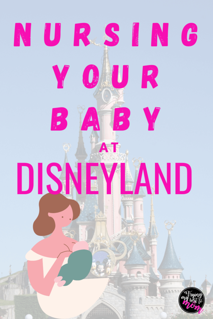 disneyland castle and an illustration of a mother nursing her baby with text nursing your baby at disneyland